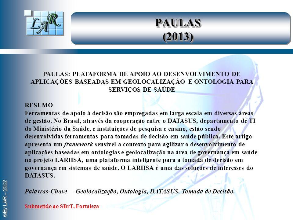 PAULAS (2013) PAULAS: PLATAFORMA DE APOIO AO DESENVOLVIMENTO DE APLICAÇÕES BASEADAS EM GEOLOCALIZAÇÃO E ONTOLOGIA PARA SERVIÇOS DE SAÚDE.