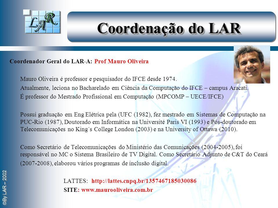 Coordenação do LAR Coordenador Geral do LAR-A: Prof Mauro Oliveira