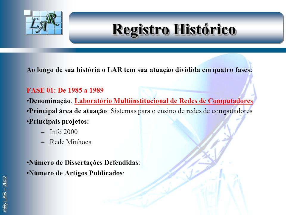 Registro Histórico Ao longo de sua história o LAR tem sua atuação dividida em quatro fases: FASE 01: De 1985 a 1989.