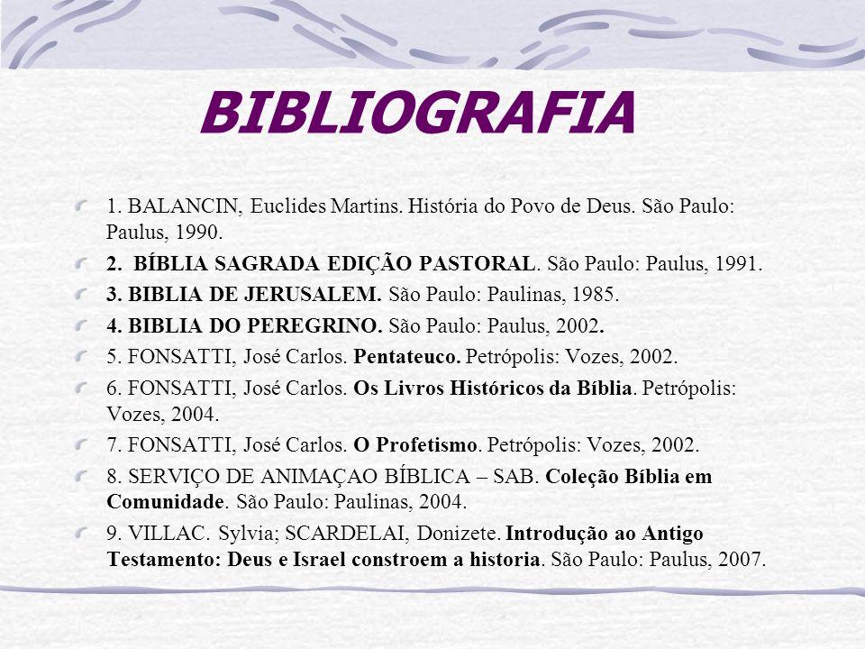BIBLIOGRAFIA 1. BALANCIN, Euclides Martins. História do Povo de Deus. São Paulo: Paulus, 1990.