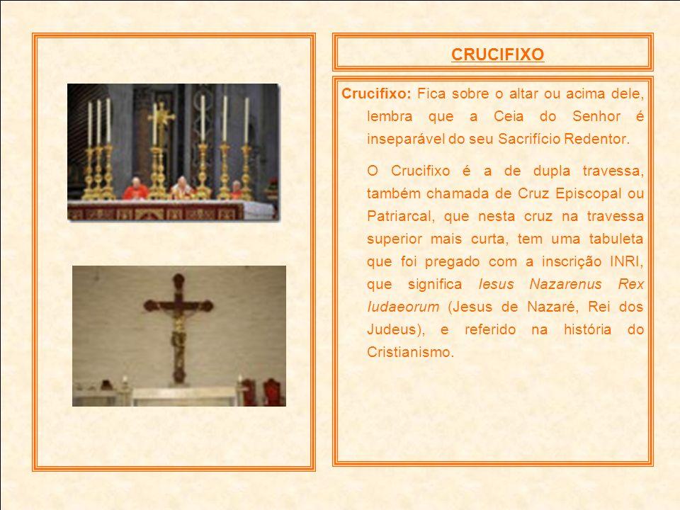 CRUCIFIXOCrucifixo: Fica sobre o altar ou acima dele, lembra que a Ceia do Senhor é inseparável do seu Sacrifício Redentor.