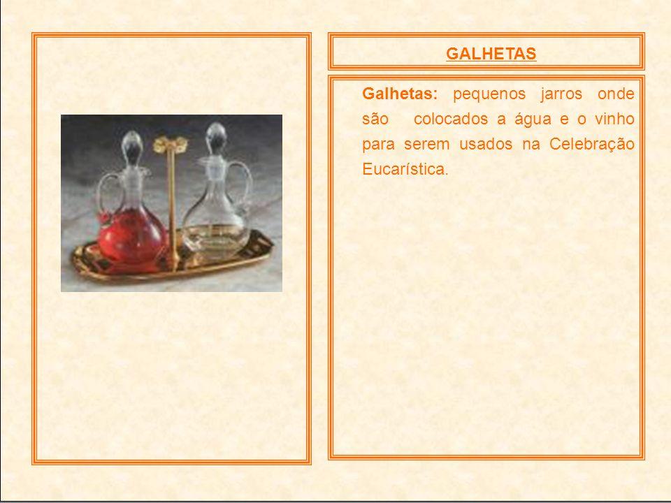 GALHETASGalhetas: pequenos jarros onde são colocados a água e o vinho para serem usados na Celebração Eucarística.