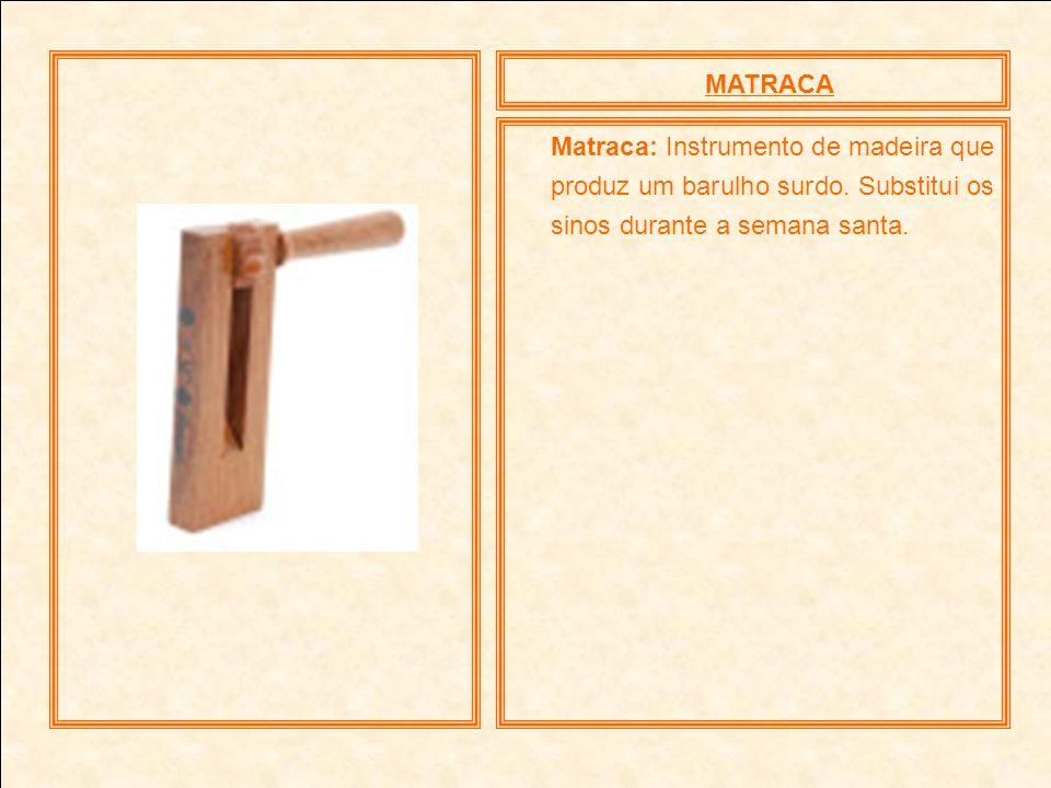 MATRACAMatraca: Instrumento de madeira que produz um barulho surdo.