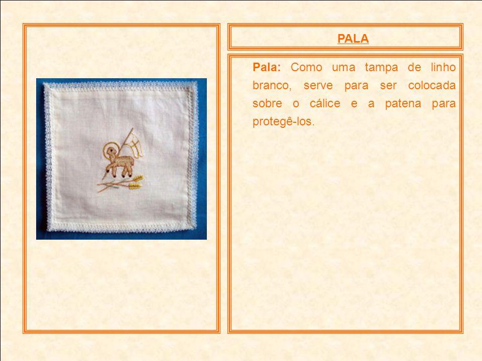 PALAPala: Como uma tampa de linho branco, serve para ser colocada sobre o cálice e a patena para protegê-los.