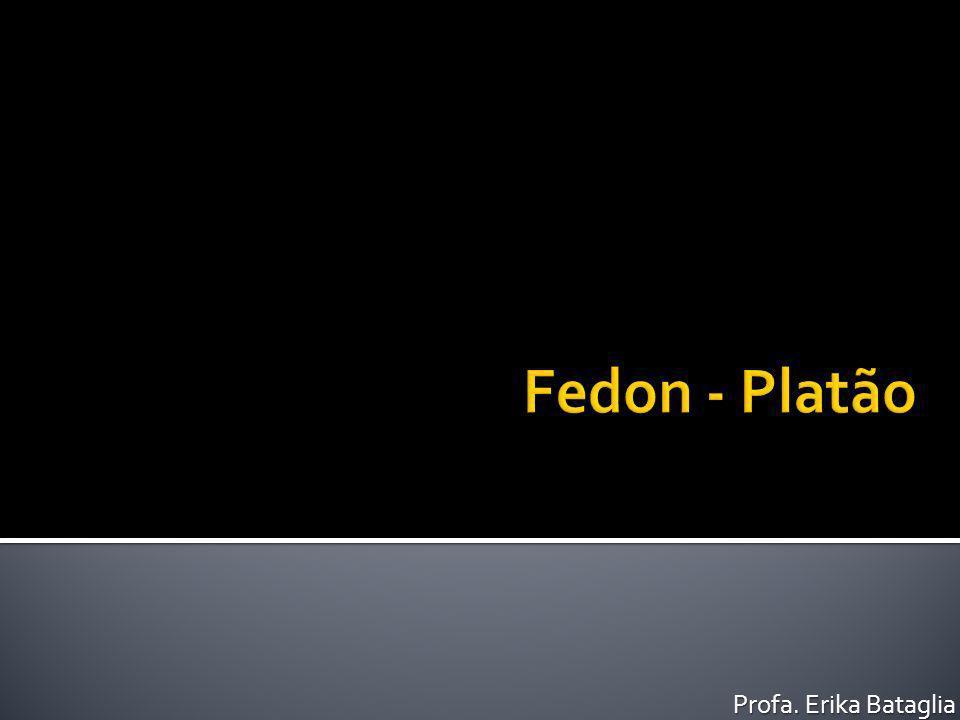 Fedon - Platão Profa. Erika Bataglia