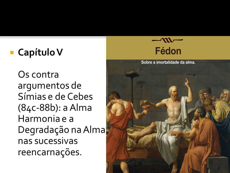 Capítulo V Os contra argumentos de Símias e de Cebes (84c-88b): a Alma Harmonia e a Degradação na Alma nas sucessivas reencarnações.