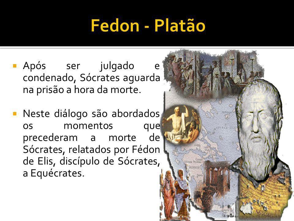 Fedon - Platão Após ser julgado e condenado, Sócrates aguarda na prisão a hora da morte.