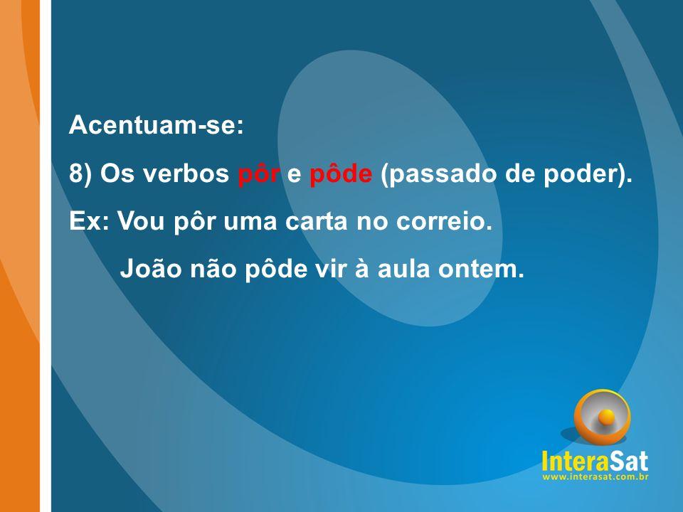 Acentuam-se: 8) Os verbos pôr e pôde (passado de poder).