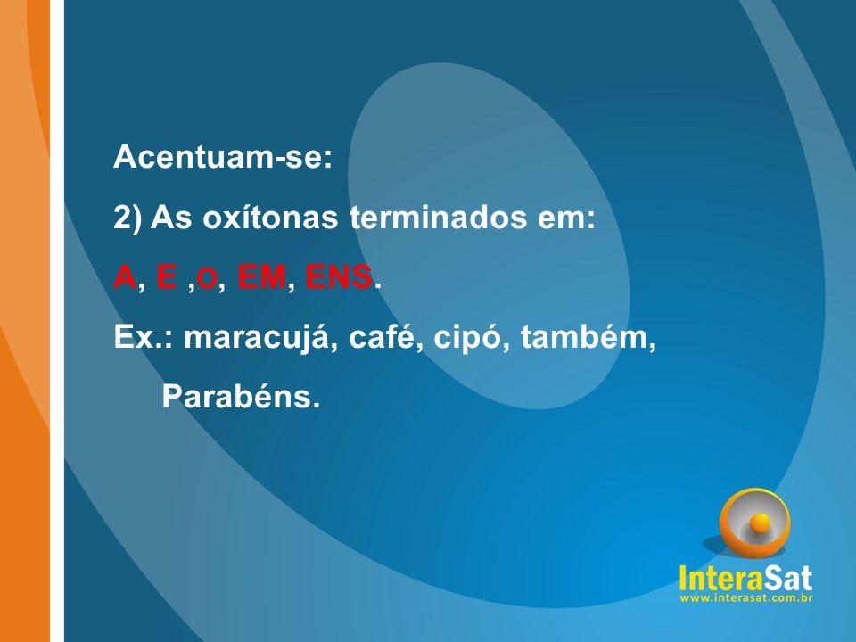 Acentuam-se: 2) As oxítonas terminados em: A, E ,O, EM, ENS.