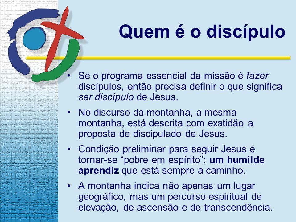 Quem é o discípulo Se o programa essencial da missão é fazer discípulos, então precisa definir o que significa ser discípulo de Jesus.