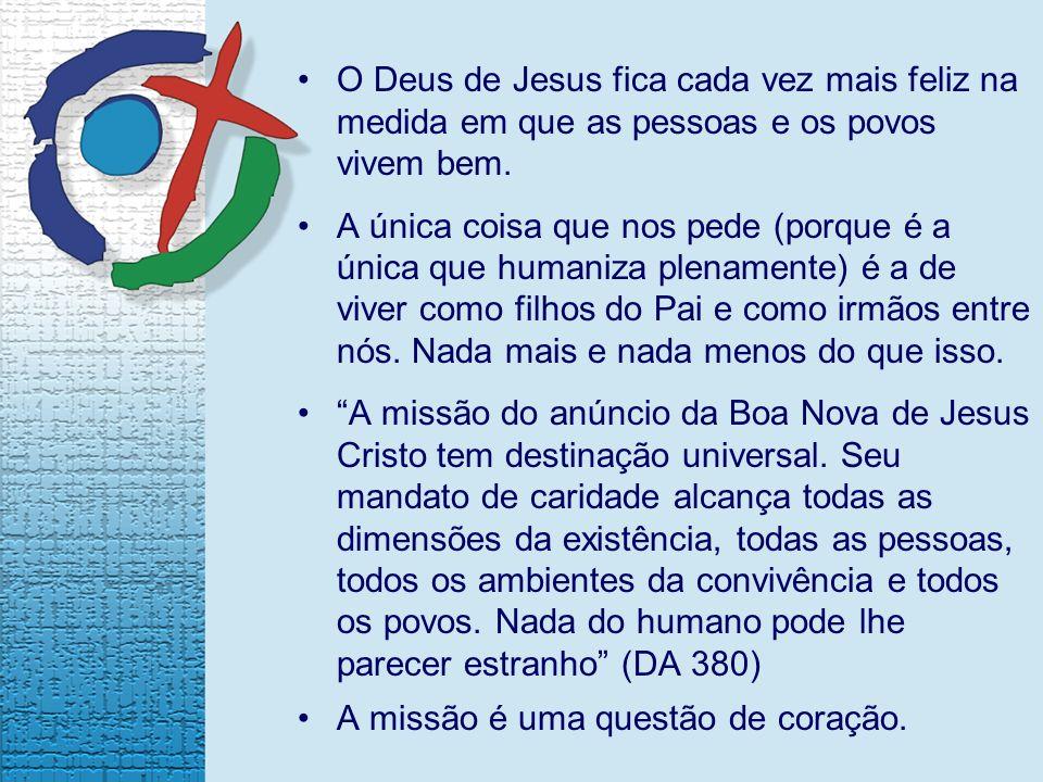 O Deus de Jesus fica cada vez mais feliz na medida em que as pessoas e os povos vivem bem.
