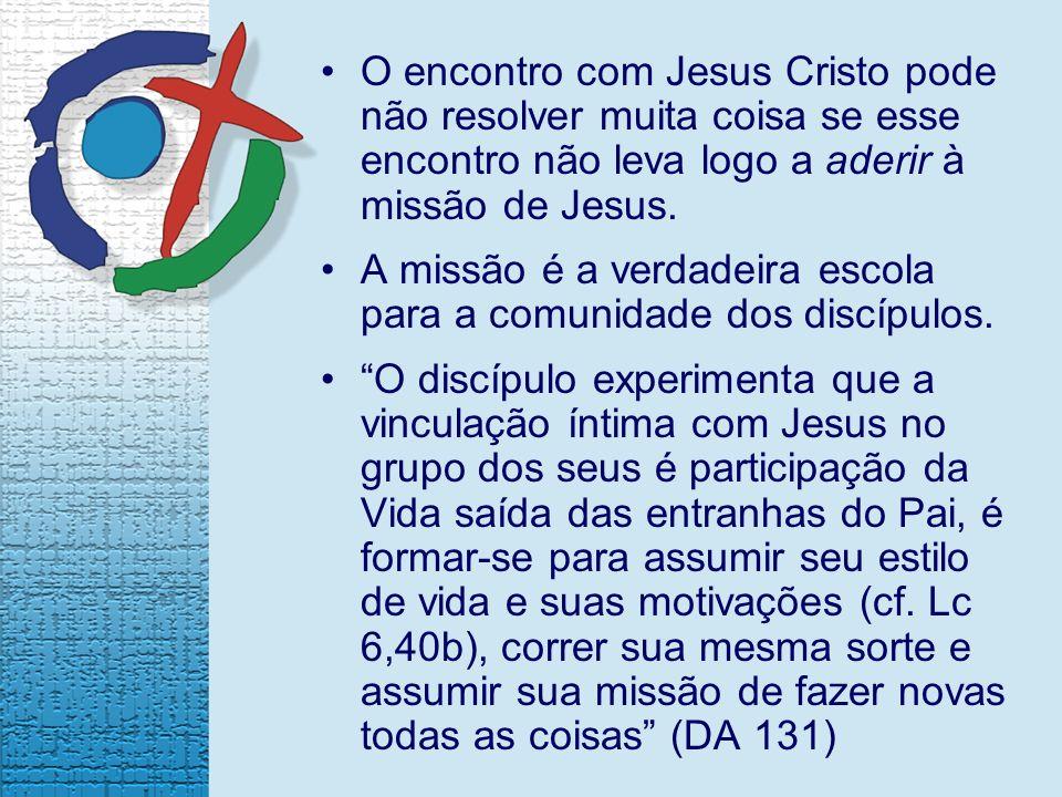 O encontro com Jesus Cristo pode não resolver muita coisa se esse encontro não leva logo a aderir à missão de Jesus.