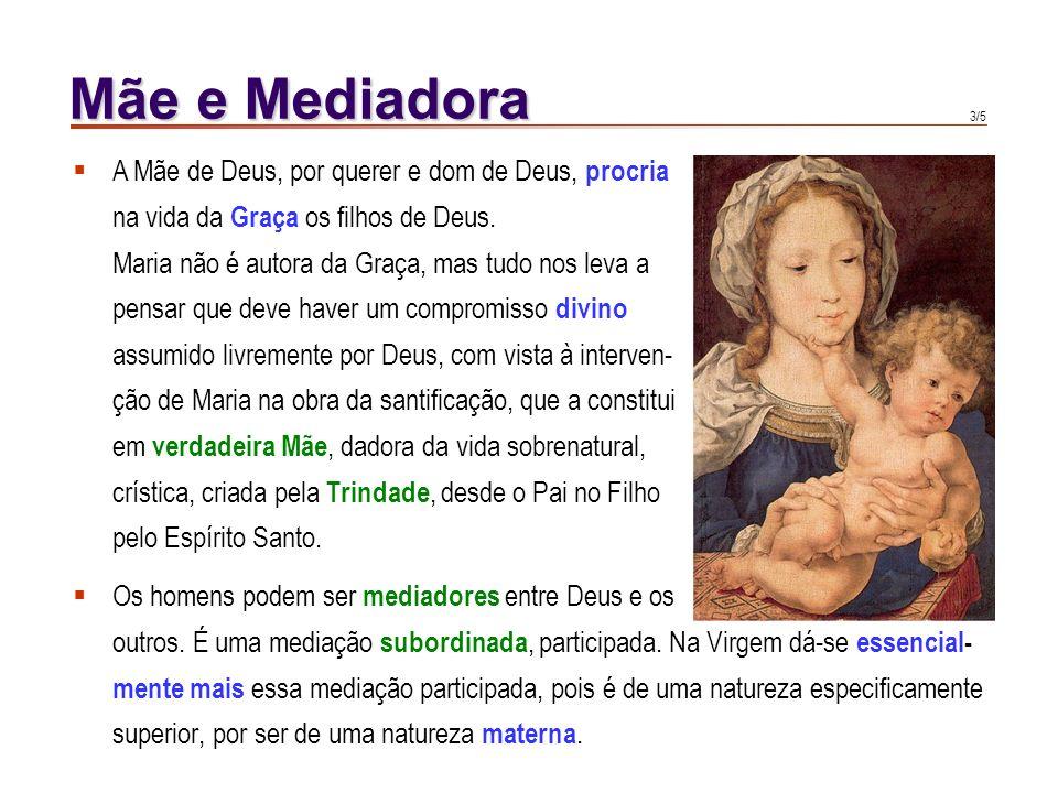 Mãe e Mediadora A Mãe de Deus, por querer e dom de Deus, procria