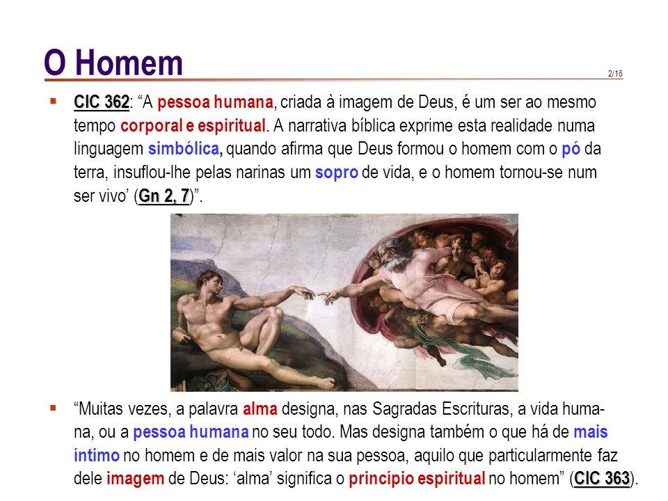 O Homem CIC 362: A pessoa humana, criada à imagem de Deus, é um ser ao mesmo.