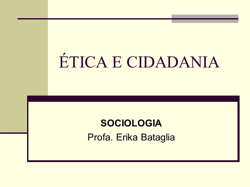 SOCIOLOGIA Profa. Erika Bataglia