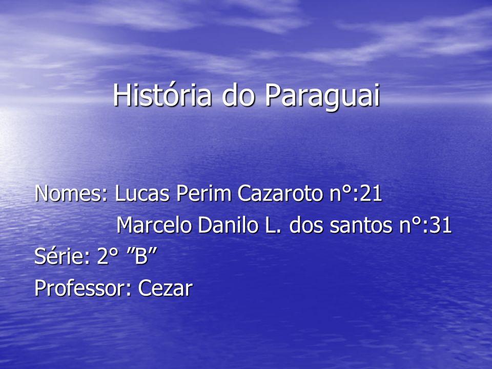 História do Paraguai Nomes: Lucas Perim Cazaroto n°:21