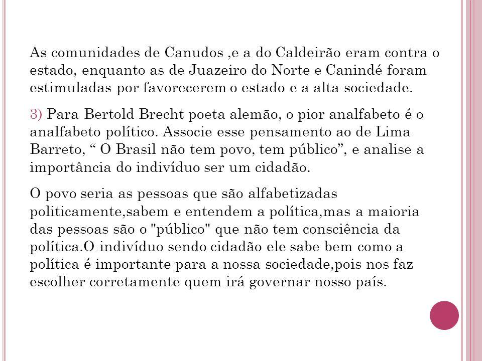 As comunidades de Canudos ,e a do Caldeirão eram contra o estado, enquanto as de Juazeiro do Norte e Canindé foram estimuladas por favorecerem o estado e a alta sociedade.