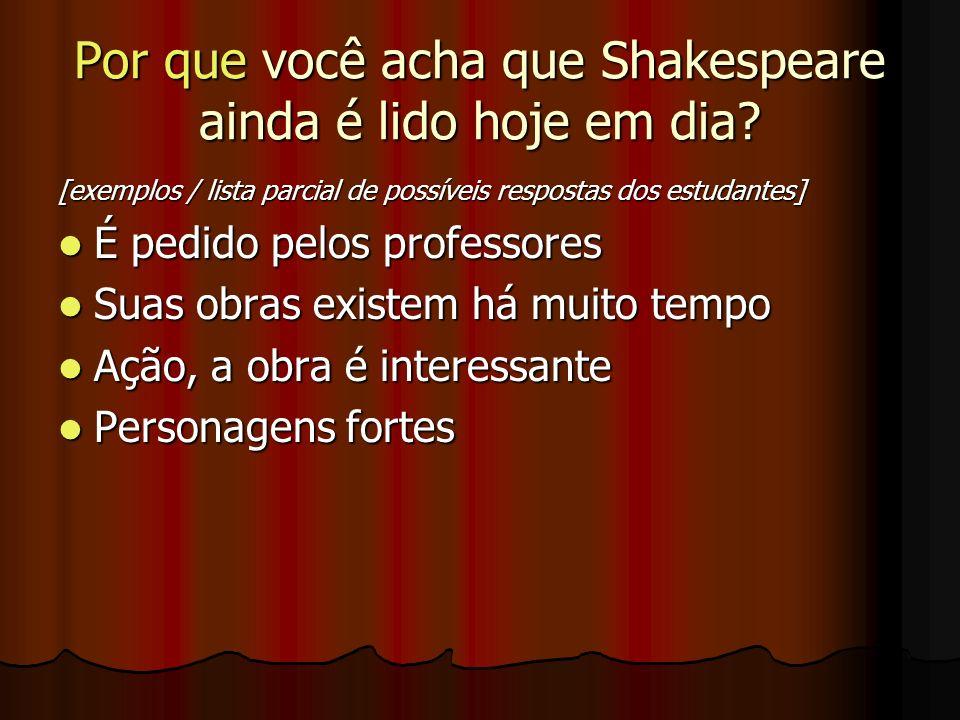 Por que você acha que Shakespeare ainda é lido hoje em dia