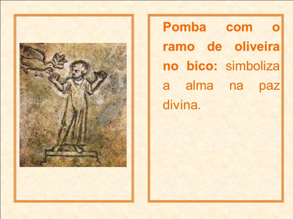 Pomba com o ramo de oliveira no bico: simboliza a alma na paz divina.