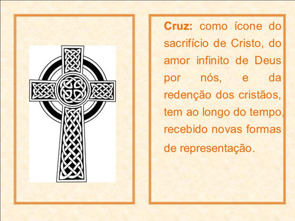Cruz: como ícone do sacrifício de Cristo, do amor infinito de Deus por nós, e da redenção dos cristãos, tem ao longo do tempo, recebido novas formas de representação.