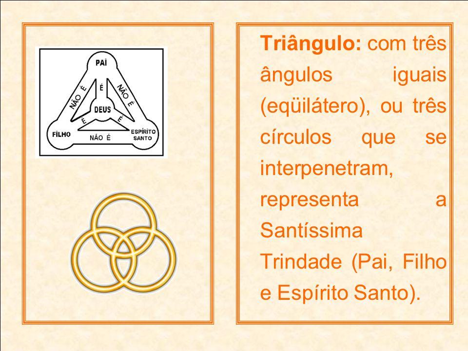 Triângulo: com três ângulos iguais (eqüilátero), ou três círculos que se interpenetram, representa a Santíssima Trindade (Pai, Filho e Espírito Santo).