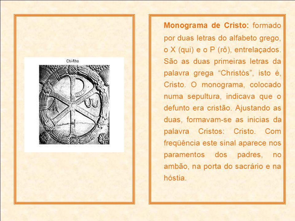 Monograma de Cristo: formado por duas letras do alfabeto grego, o X (qui) e o P (rô), entrelaçados.