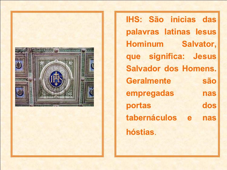 IHS: São inicias das palavras latinas Iesus Hominum Salvator, que significa: Jesus Salvador dos Homens.