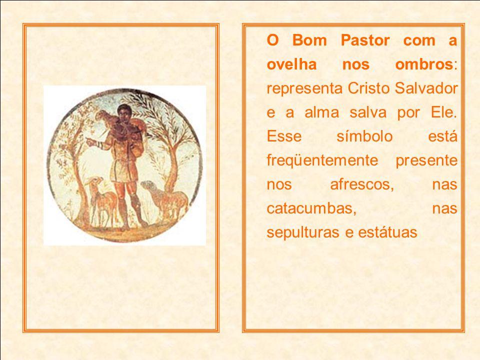 O Bom Pastor com a ovelha nos ombros: representa Cristo Salvador e a alma salva por Ele.