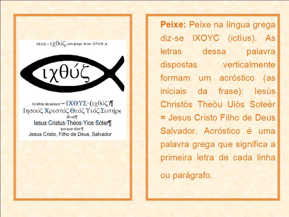 Peixe: Peixe na língua grega diz-se IXOYC (ictìus)