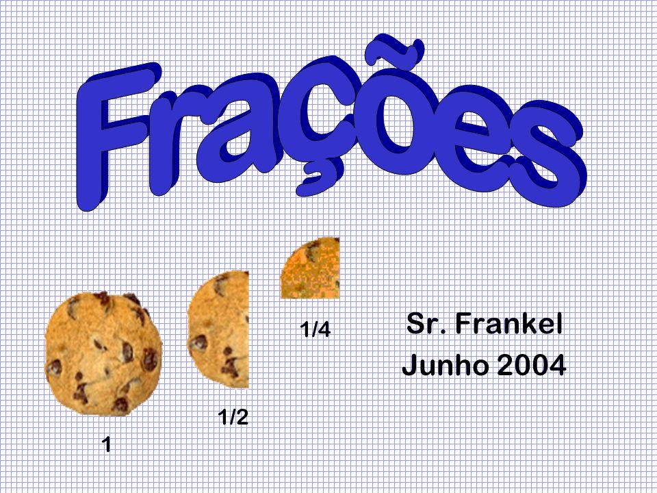 Frações Sr. Frankel Junho 2004 1/4 1/2 1