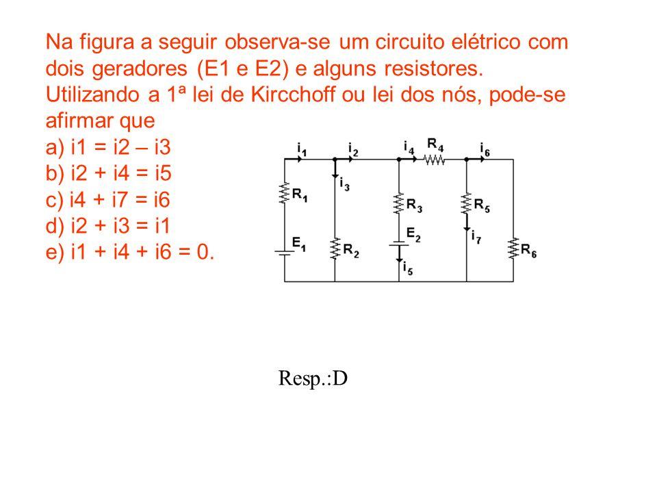 Na figura a seguir observa-se um circuito elétrico com dois geradores (E1 e E2) e alguns resistores.