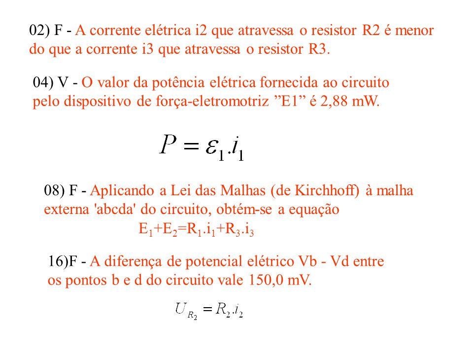 02) F - A corrente elétrica i2 que atravessa o resistor R2 é menor do que a corrente i3 que atravessa o resistor R3.