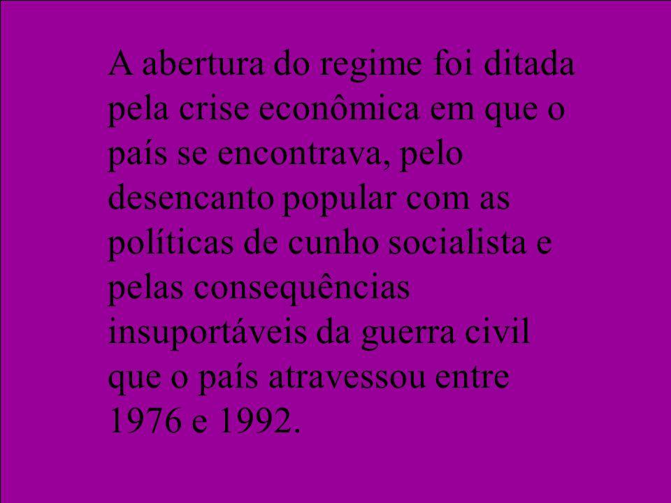 A abertura do regime foi ditada pela crise econômica em que o país se encontrava, pelo desencanto popular com as políticas de cunho socialista e pelas consequências insuportáveis da guerra civil que o país atravessou entre 1976 e 1992.