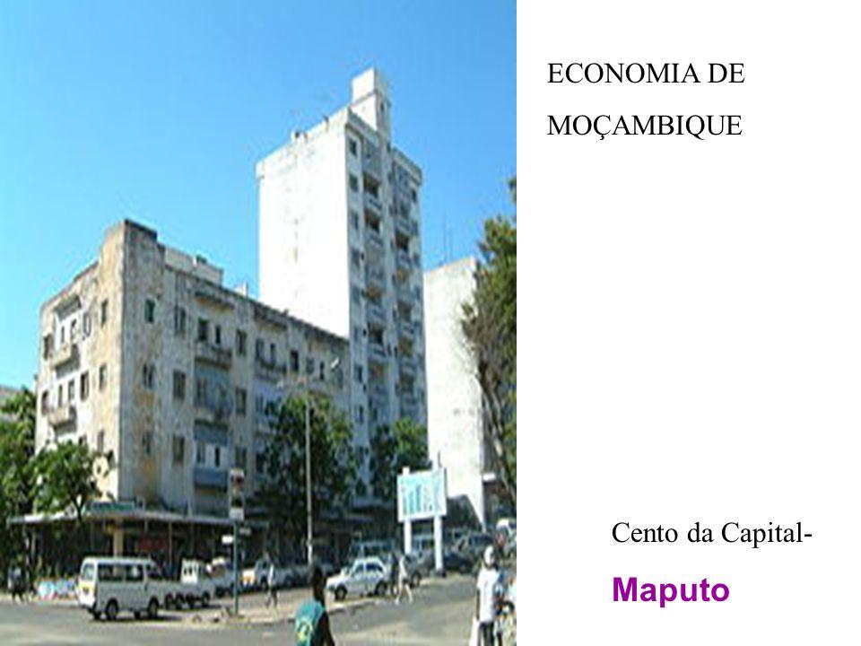ECONOMIA DE MOÇAMBIQUE Cento da Capital- Maputo