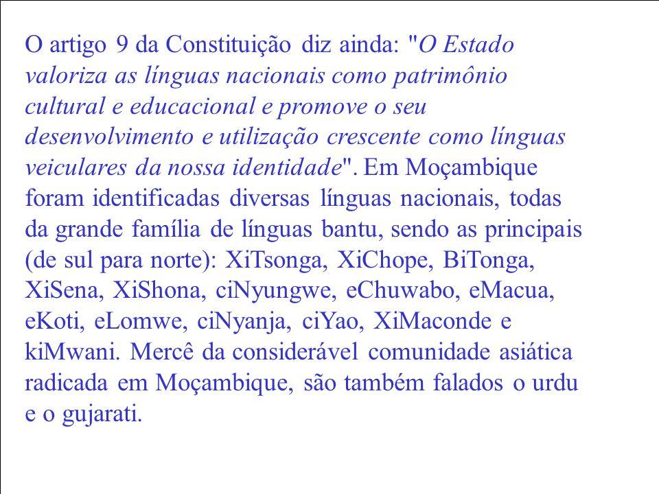 O artigo 9 da Constituição diz ainda: O Estado valoriza as línguas nacionais como patrimônio cultural e educacional e promove o seu desenvolvimento e utilização crescente como línguas veiculares da nossa identidade .
