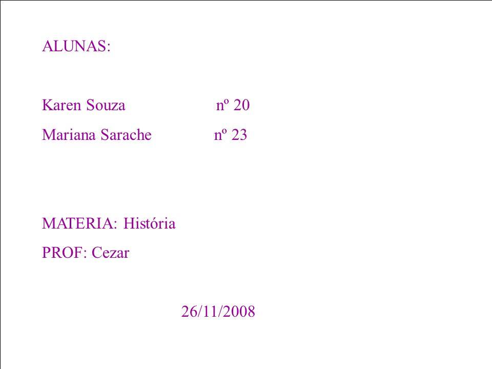 ALUNAS: Karen Souza nº 20. Mariana Sarache nº 23. MATERIA: História.