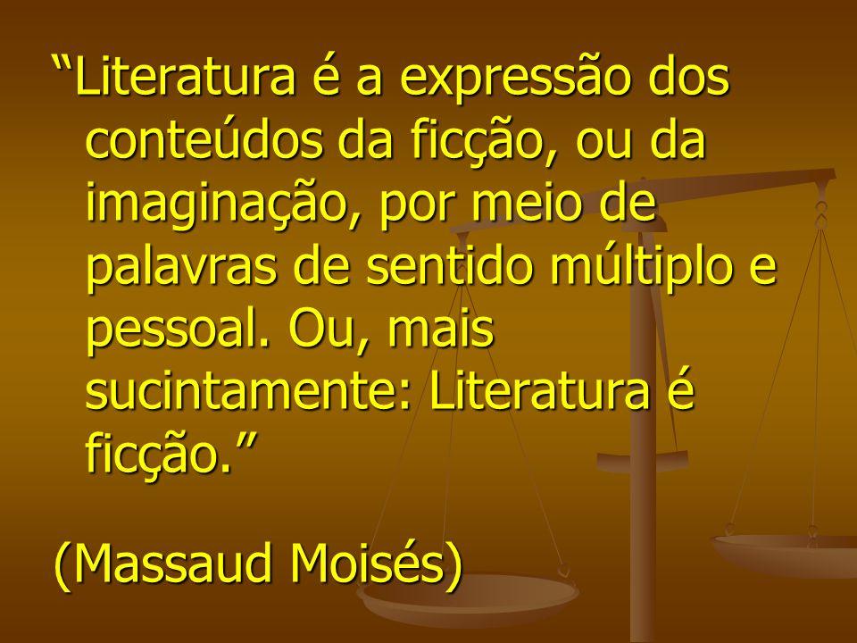 Literatura é a expressão dos conteúdos da ficção, ou da imaginação, por meio de palavras de sentido múltiplo e pessoal. Ou, mais sucintamente: Literatura é ficção.