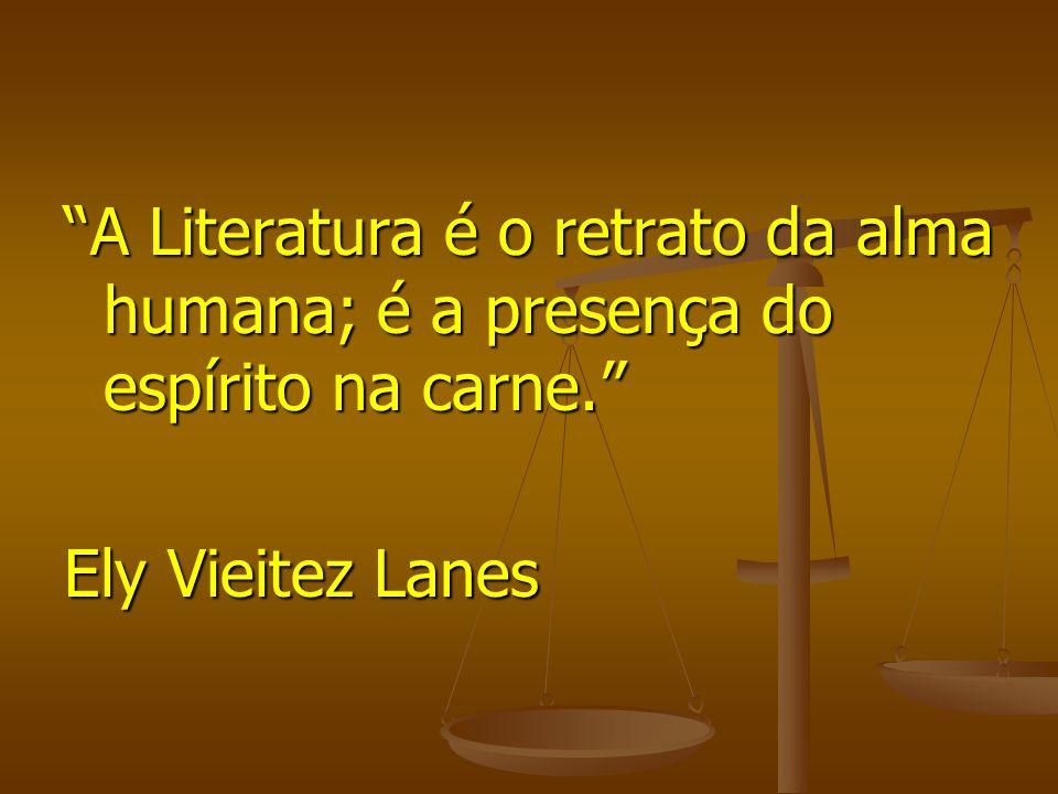 A Literatura é o retrato da alma humana; é a presença do espírito na carne.