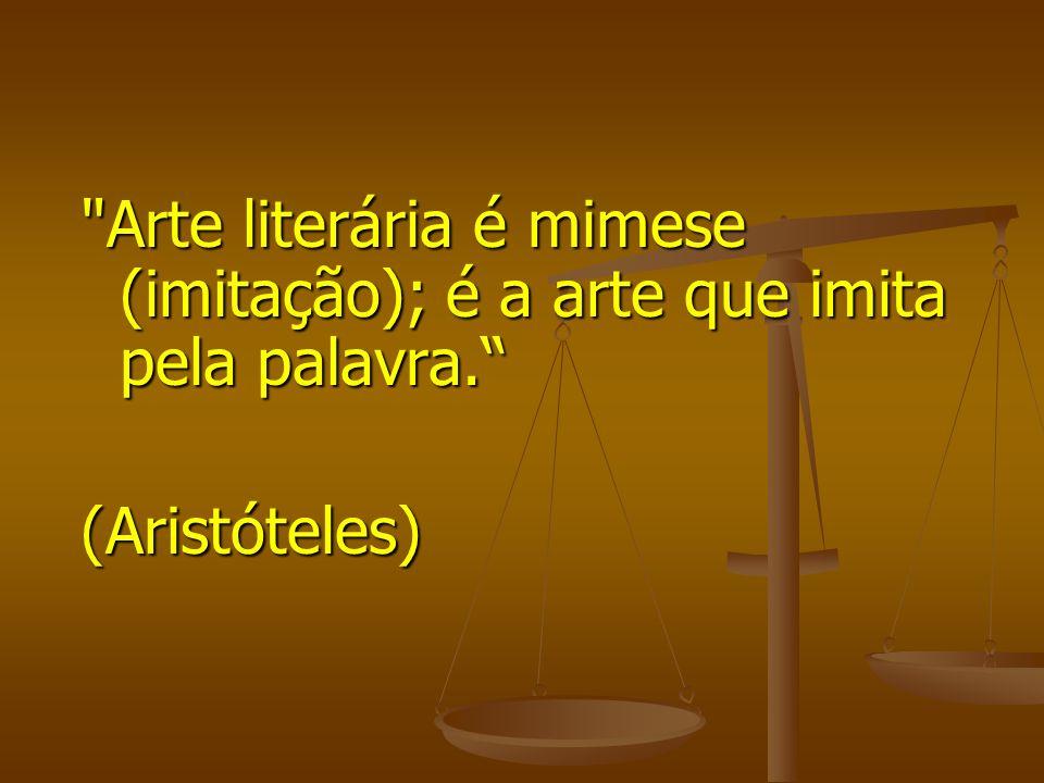 Arte literária é mimese (imitação); é a arte que imita pela palavra.