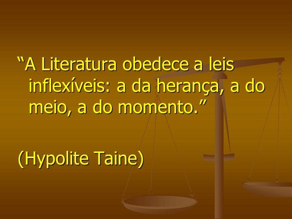 A Literatura obedece a leis inflexíveis: a da herança, a do meio, a do momento.