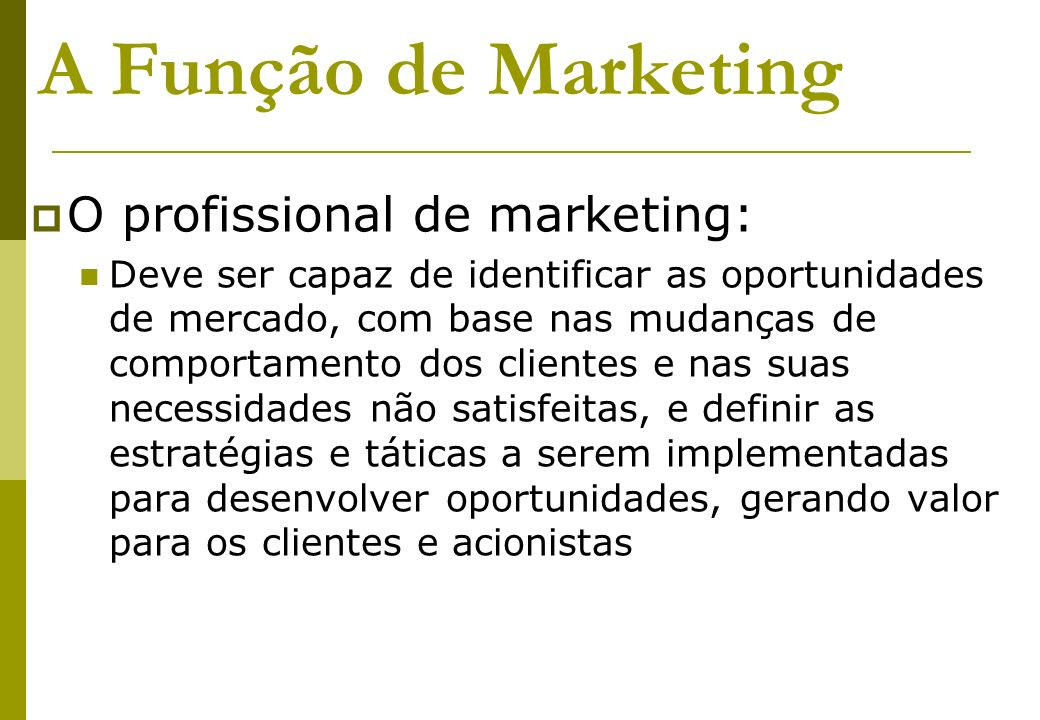 A Função de Marketing O profissional de marketing: