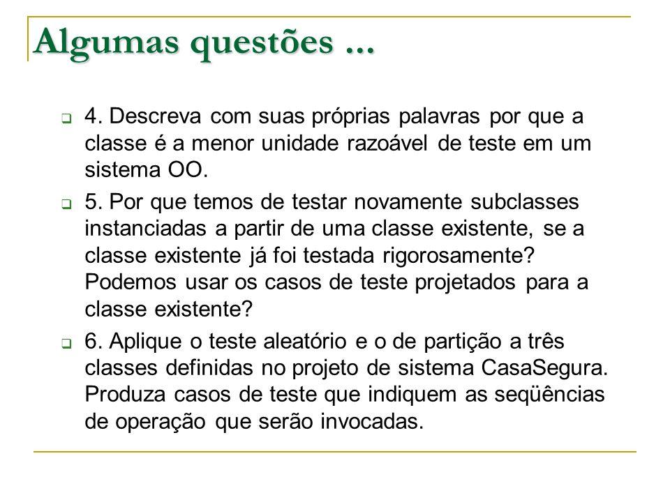 Algumas questões ... 4. Descreva com suas próprias palavras por que a classe é a menor unidade razoável de teste em um sistema OO.