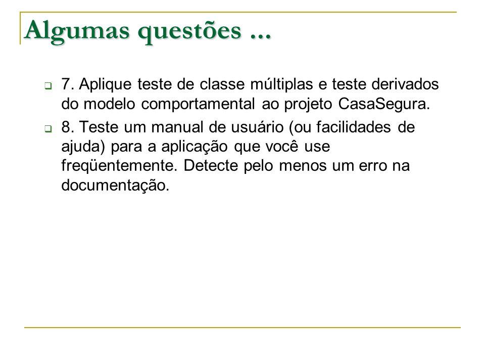 Algumas questões ... 7. Aplique teste de classe múltiplas e teste derivados do modelo comportamental ao projeto CasaSegura.