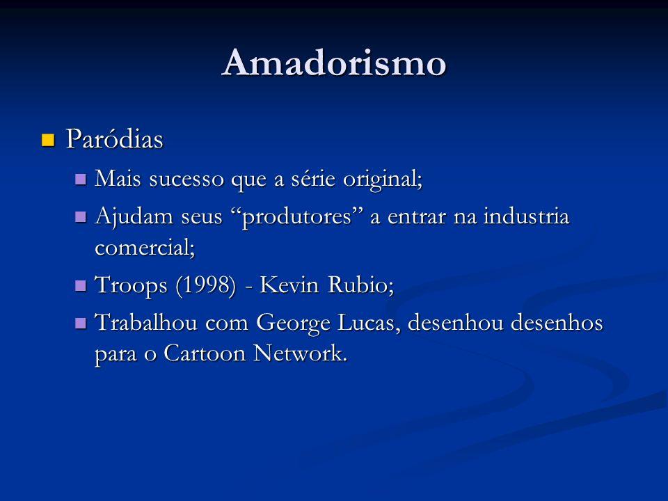 Amadorismo Paródias Mais sucesso que a série original;