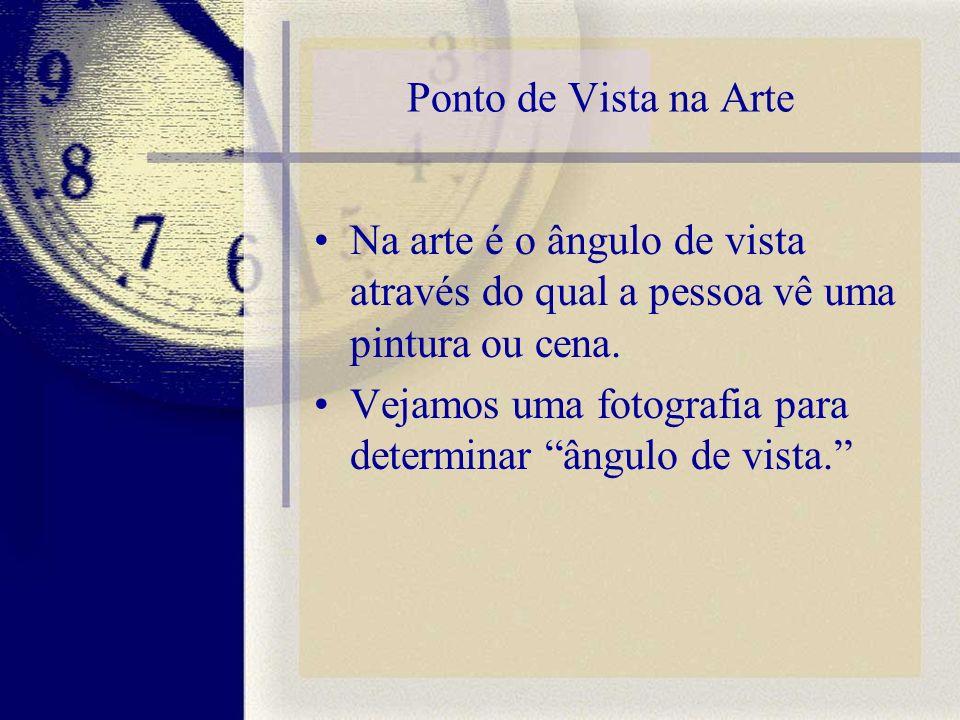 Ponto de Vista na Arte Na arte é o ângulo de vista através do qual a pessoa vê uma pintura ou cena.