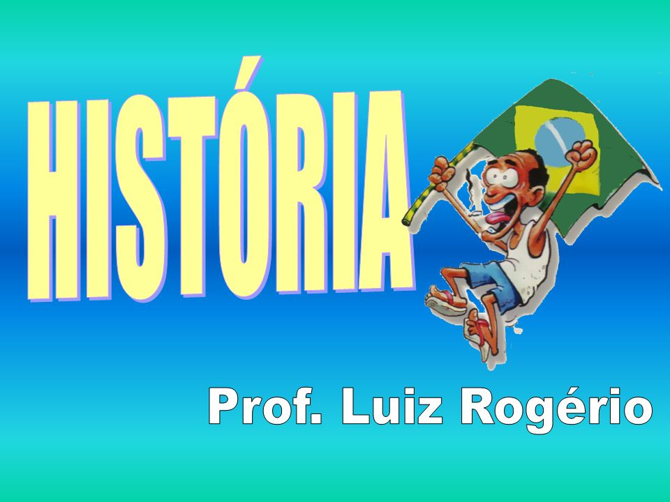 HISTÓRIA Prof. Luiz Rogério