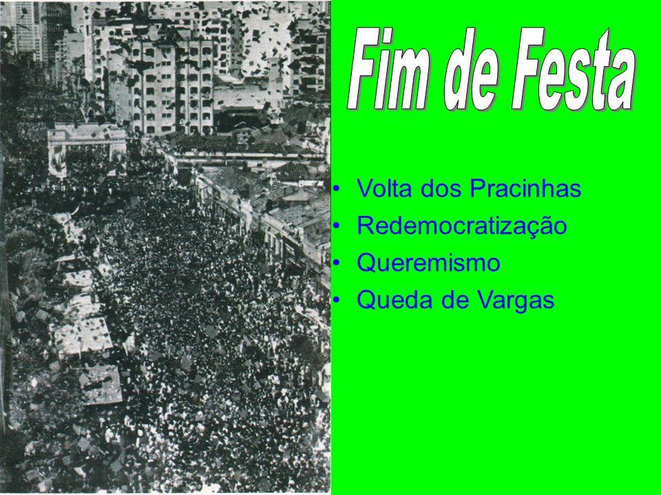 Fim de Festa Volta dos Pracinhas Redemocratização Queremismo