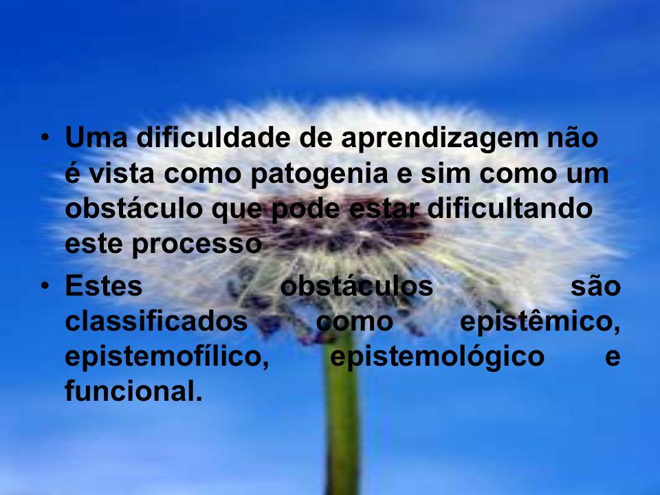 Uma dificuldade de aprendizagem não é vista como patogenia e sim como um obstáculo que pode estar dificultando este processo