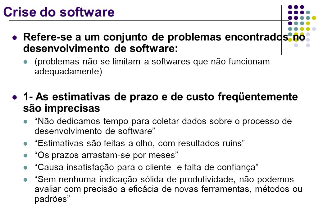 Crise do software Refere-se a um conjunto de problemas encontrados no desenvolvimento de software: