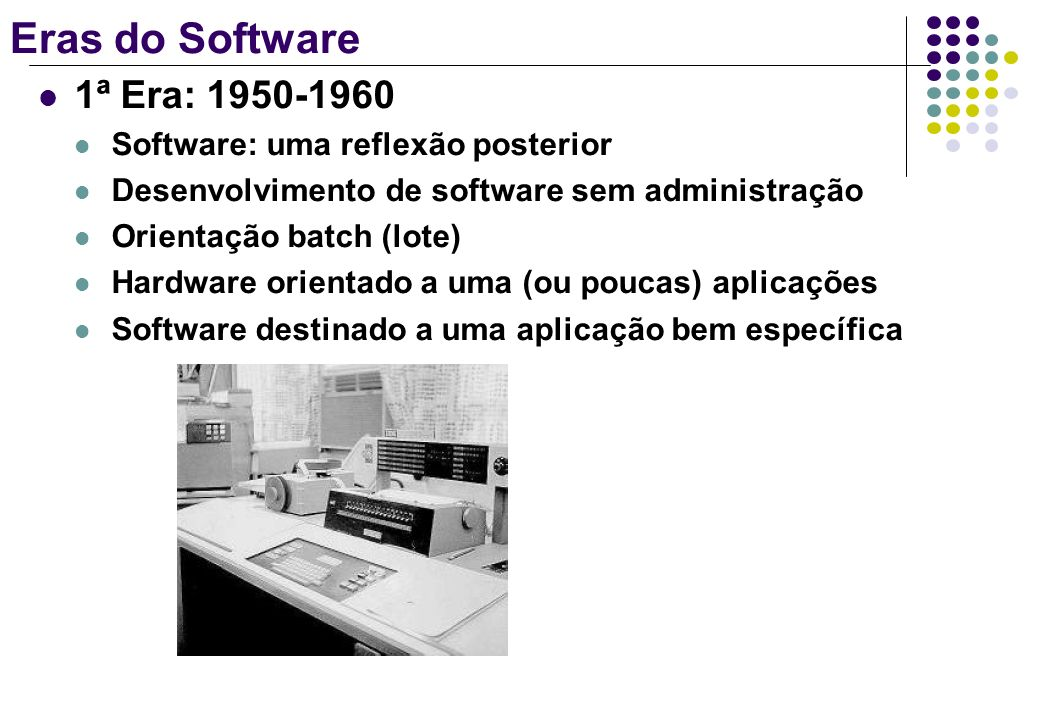 Eras do Software 1ª Era: 1950-1960 Software: uma reflexão posterior